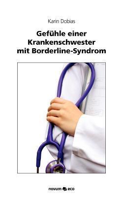Gef Hle Einer Krankenschwester Mit Borderline-Syndrom Karin Dobias