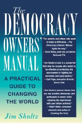 The Democracy Owners Manual: A Practical Guide to Changing the World Jim Shultz
