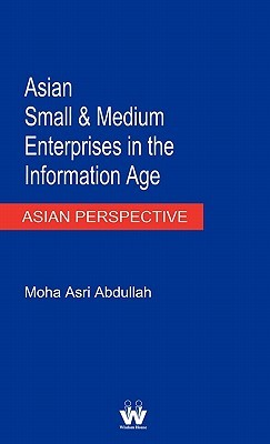 Asian Small and Medium Enterprises in the Information Age  by  Moha Asri Abdullah