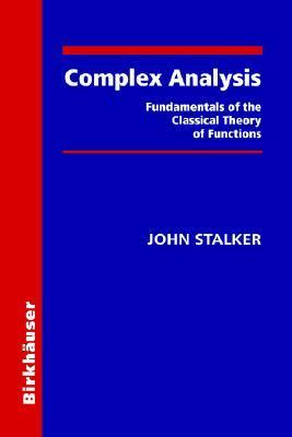 Complex Analysis: Fundamentals of the Classical Theory of Functions  by  John Stalker