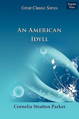 An American Idyll The Life Of Carleton H Parker  by  Cornelia Stratton Parker