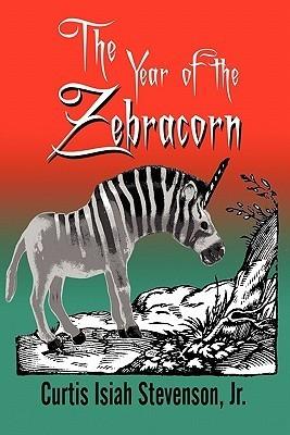 The Year of the Zebracorn Curtis Isiah Stevenson Jr.