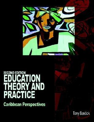 Education Theory and Practice: Caribbean Perspectives  by  Tony Bastick