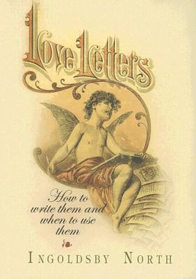 Love Letters: How to Write Them and When to Use Them Ingoldsby North