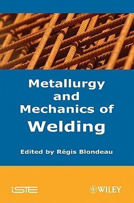 Metallurgy and Mechanics of Welding Regis Blondeau