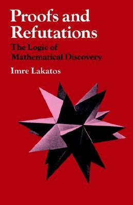 Proofs and Refutations: The Logic of Mathematical Discovery  by  Imre Lakatos