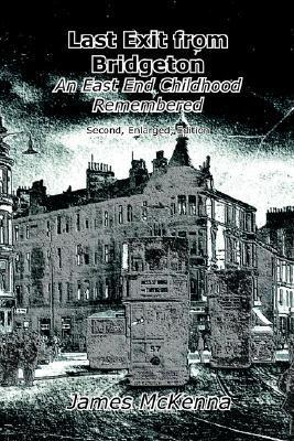 Last Exit from Bridgeton: An East End Childhood Remembered  by  James McKenna