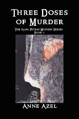 Three Doses of Murder (The Aliki Pateas Mystery Series, #2) Anne Azel