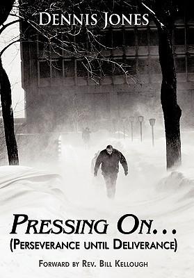 Pressing On...:  by  Dennis         Jones