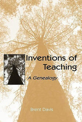 Inventions of Teaching: A Genealogy Brent Davis