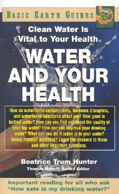 Water And Your Health: Clean Water Is Vital To Your Health  by  Beatrice Trum Hunter