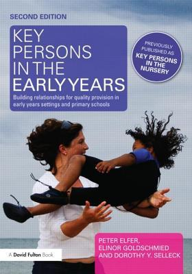 Key Persons in the Early Years: Building Relationships for Quality Provision in Early Years Settings and Primary Schools Elinor Goldschmeid