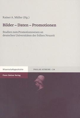 Bilder-Daten-Promotionen: Studien Zum Promotionswesen An Deutschen Universitaeten der Fruehen Neuzeit  by  Hans-Christoph Liess