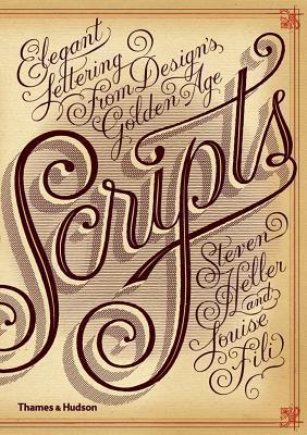 Scripts: Elegant Lettering from Designs Golden Age  by  Steven Heller