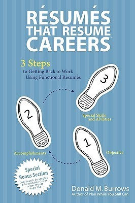Resumes That Resume Careers: 3 Steps to Getting Back to Work Using Functional Resumes Donald M. Burrows