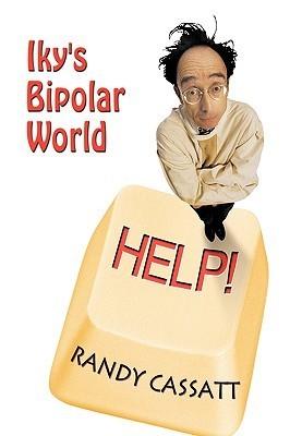 Ikys Bipolar World Cassatt Randy Cassatt