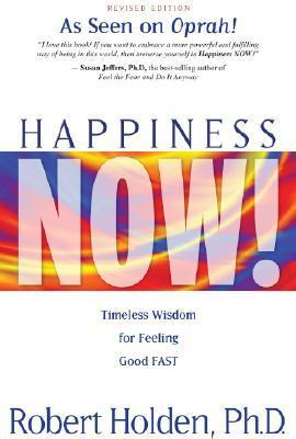 Happiness Now!: Timeless Wisdom for Feeling Good FAST  by  Robert Holden