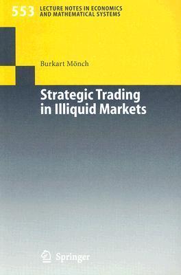 Strategic Trading in Illiquid Markets  by  Burkart Mönch