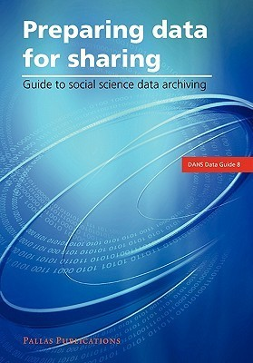 Preparing Data for Sharing: Guide to Social Science Data Archiving Data Archiving and Networked Services