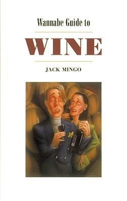 Wannabe Guide to Wine  by  Jack Mingo