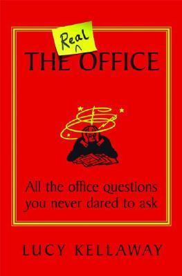 The Real Office: All the Office Questions You Never Dared to Ask  by  Lucy Kellaway