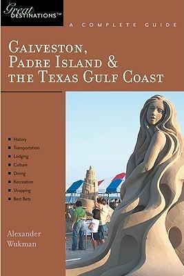 Explorers Guide Galveston, South Padre Island & the Texas Gulf Coast: A Great Destination Alex Wukman