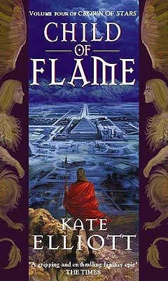 Child of Flame (Crown of Stars, #4) Kate Elliott