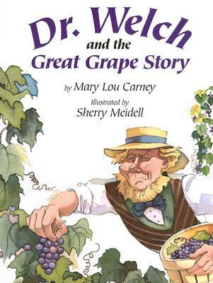 Dr. Welch and the Great Grape Story Mary Lou Carney