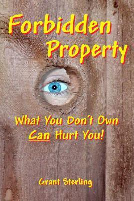 Forbidden Property: What You Dont Own Can Hurt You!  by  Grant Sterling