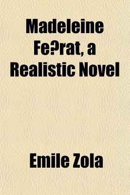 Madeleine Ferat, a Realistic Novel  by  Émile Zola
