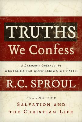 Truths We Confess - Volume 2: A Laymans Guide to the Westminster Confession of Faith: Salvation and the Christian Life  by  R.C. Sproul