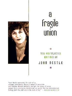 A Fragile Union: New and Selected Writings  by  Joan Nestle