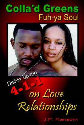 Collad Greens Fuh-YA Soul: Dishin Up the 4-1-1 on Love Relationships  by  J. P. Ransom