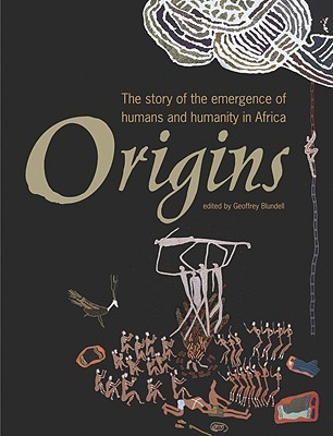 Origins: The Story Of The Emergence Of Humans And Humanity In Africa  by  Geoffrey Blundell