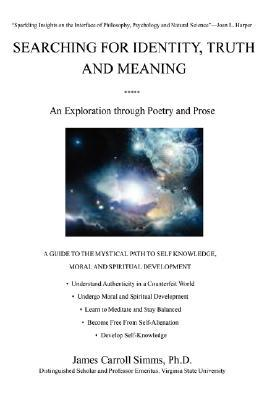 Searching for Identity, Truth and Meaning: An Exploration Through Poetry and Prose  by  James Carroll Simms