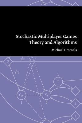 Stochastic Multiplayer Games. Theory And Algorithms Michael Ummels