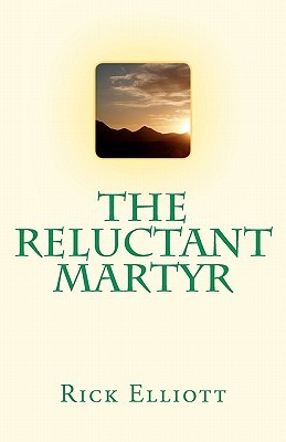 The Reluctant Martyr Rick Elliott