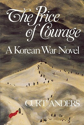 The Price of Courage: A Korean War Novel Curt Anders
