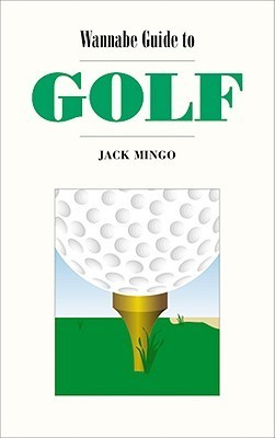 Wannabe Guide to Golf  by  Jack Mingo