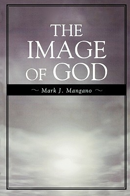 The Image of God Mark J. Mangano