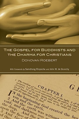 The Gospel for Buddhists and the Dharma for Christians  by  Donovan Roebert