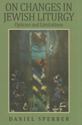 On Changes in Jewish Liturgy: Options and Limitations Daniel Sperber