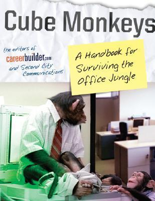 Cube Monkeys: A Handbook for Surviving the Office Jungle  by  CareerBuilder.com
