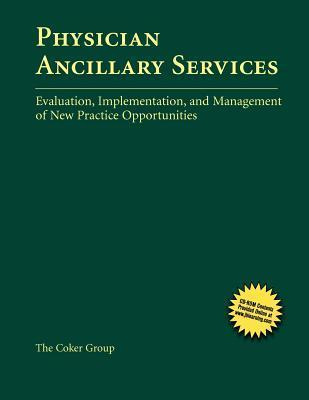 Physician Ancillary Services: Evaluation, Implementation, and Management of New Practice Opportunities  by  J. Max Reiboldt