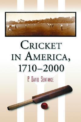 Cricket in America, 1710-2000 P. David Sentance