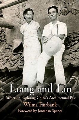 Liang and Lin: Partners in Exploring Chinas Architectural Past Wilma Fairbank
