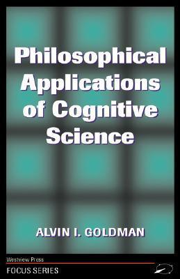 Philosophical Applications Of Cognitive Science Alvin I. Goldman