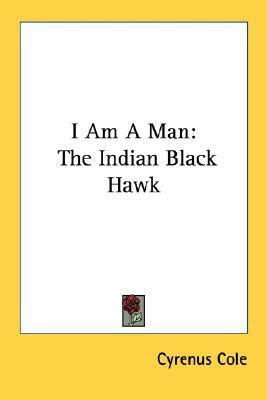 I Am a Man: The Indian Black Hawk Cyrenus Cole