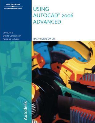 Using AutoCAD 2006: Advanced [With CDROM] Ralph Grabowski