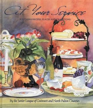 At Your Service: Southern Recipes, Places and Traditions Junior League of Gwinnett and North Fult